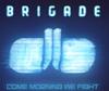 Brigade - Come Morning We Fight