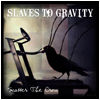 <!-- google_ad_section_start -->Slaves to Gravity - Scatter the Crow<!-- google_ad_section_end -->